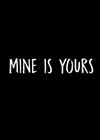 Mine Is Yours
