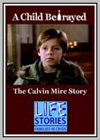 Child Betrayed: The Calvin Mire Story (A)