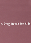 A-Drag-Queen-for-Kids.png