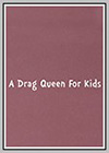 Drag Queen for Kids (A)