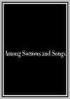Among Sorrows and Songs