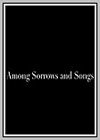 Among Sorrows and Songs