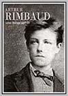 Arthur Rimbaud: A Biography