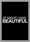 At Night I Was Beautiful