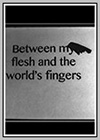Between my Flesh and the World's Fingers