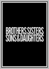 Brothers, Sisters, Sons, & Daughters