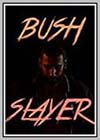 Bush Slayer