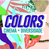 COLORS: Cinema + Diversidade