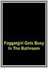 Faggot Girl Gets Busy in the Bathroom