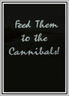 Feed Them to the Cannibals!
