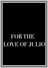 For the Love of Julio