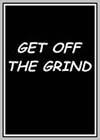 Get Off the Grind