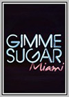 Gimme Sugar: Miami