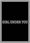 Girl Under You