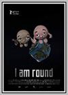 I am Round