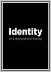 Identity: In & Beyond the Binary