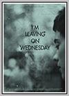 I'm Leaving on Wednesday