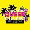 La Frontera Queer Film Fest