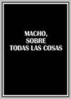 Macho, sobre todas las cosas: 8:30-12:05