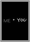 Me + You