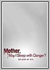 Mother, May I Sleep With Danger?