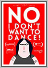No, I Don't Want to Dance!
