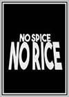 No Spice, No Rice