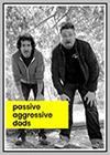 Passive Aggressive Dads