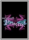 Suckmeoff, Princess!