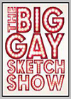 Big Gay Sketch Show (The)