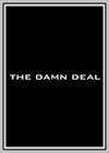 Damn Deal (The)