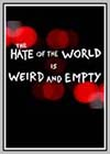 Hate of the World is Weird and Empty (The)