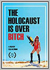Holocaust is Over Bitch (The)