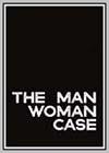 Man-Woman Case (The)