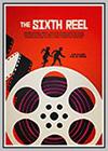 Sixth Reel (The)
