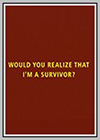 Would you Realise that I'm a Survivor?