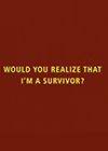 Would-You-Realize-that-Im-a-Survivor.png